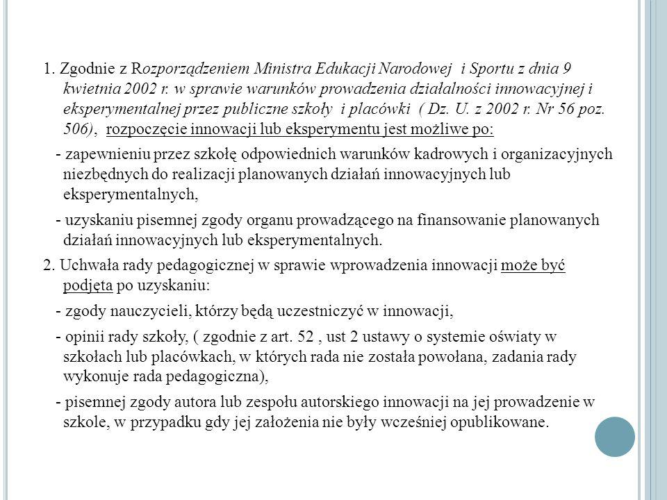 1. Zgodnie z Rozporządzeniem Ministra Edukacji Narodowej i Sportu z dnia 9 kwietnia 2002 r.