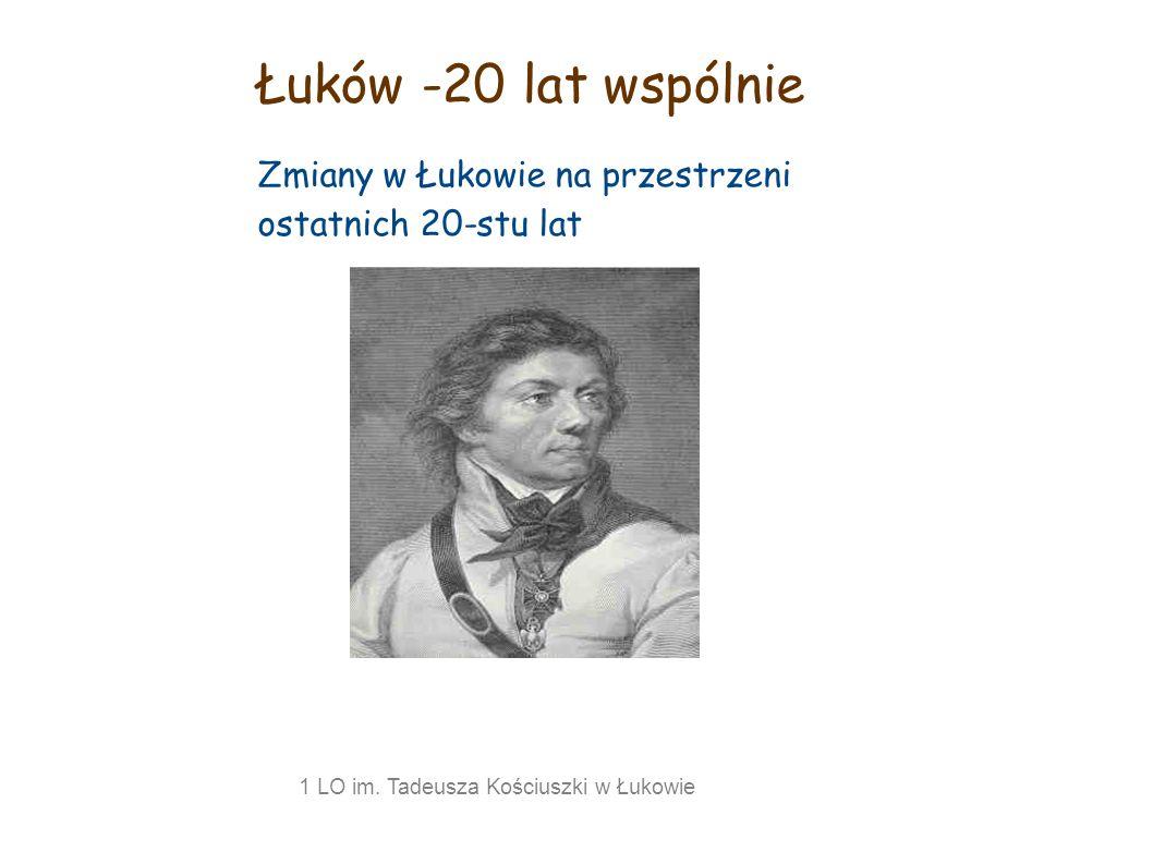 Łuków -20 lat wspólnie Zmiany w Łukowie na przestrzeni ostatnich 20-stu lat.