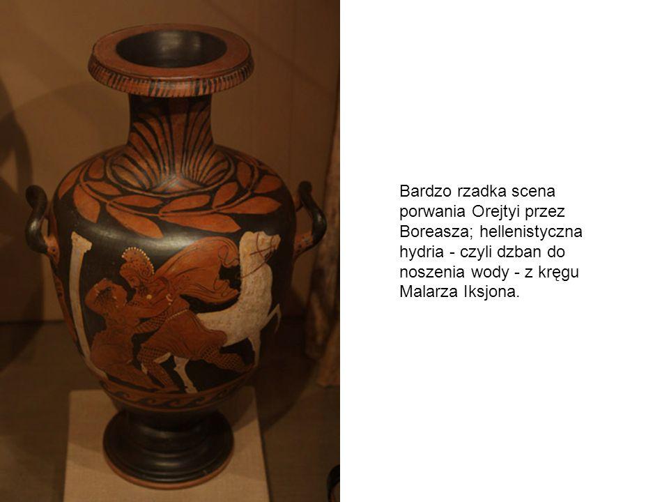 Bardzo rzadka scena porwania Orejtyi przez Boreasza; hellenistyczna hydria - czyli dzban do noszenia wody - z kręgu Malarza Iksjona.