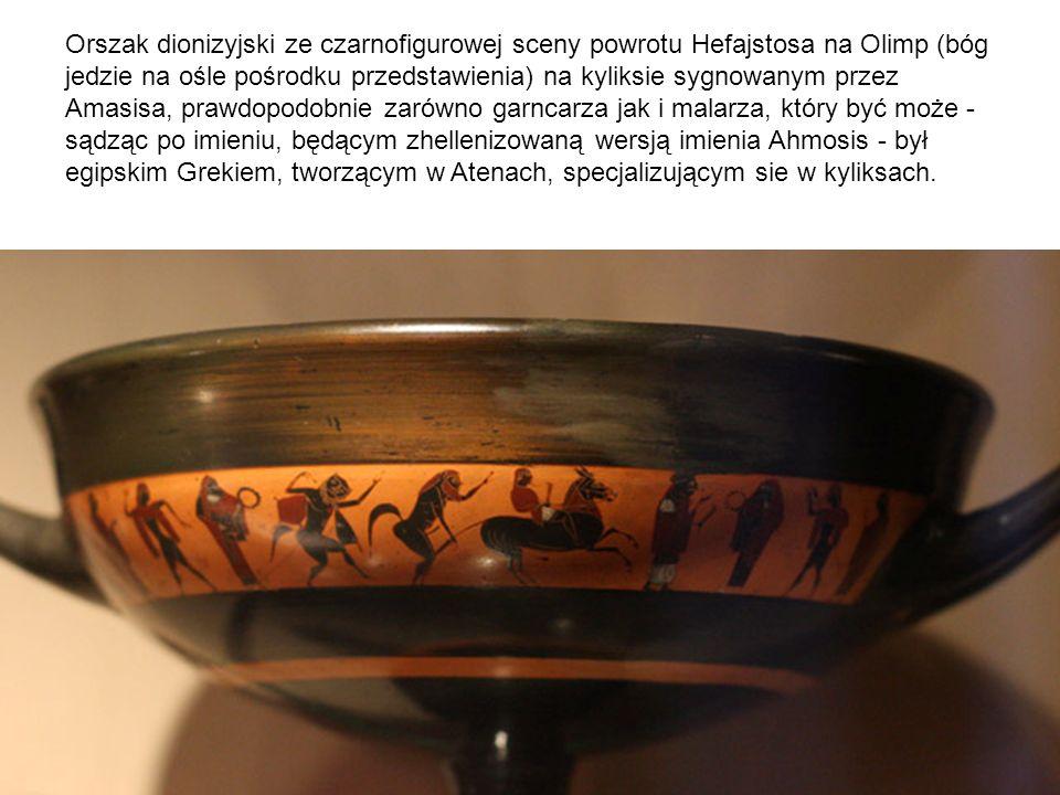 Orszak dionizyjski ze czarnofigurowej sceny powrotu Hefajstosa na Olimp (bóg jedzie na ośle pośrodku przedstawienia) na kyliksie sygnowanym przez Amasisa, prawdopodobnie zarówno garncarza jak i malarza, który być może - sądząc po imieniu, będącym zhellenizowaną wersją imienia Ahmosis - był egipskim Grekiem, tworzącym w Atenach, specjalizującym sie w kyliksach.