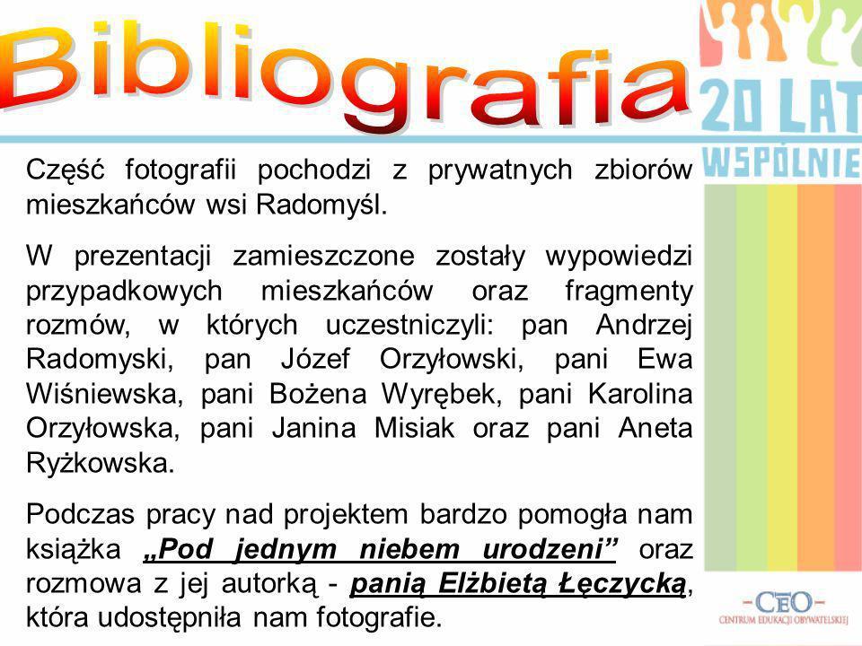 Bibliografia Część fotografii pochodzi z prywatnych zbiorów mieszkańców wsi Radomyśl.