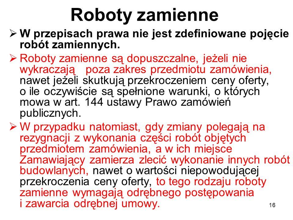 Roboty zamienne W przepisach prawa nie jest zdefiniowane pojęcie robót zamiennych.