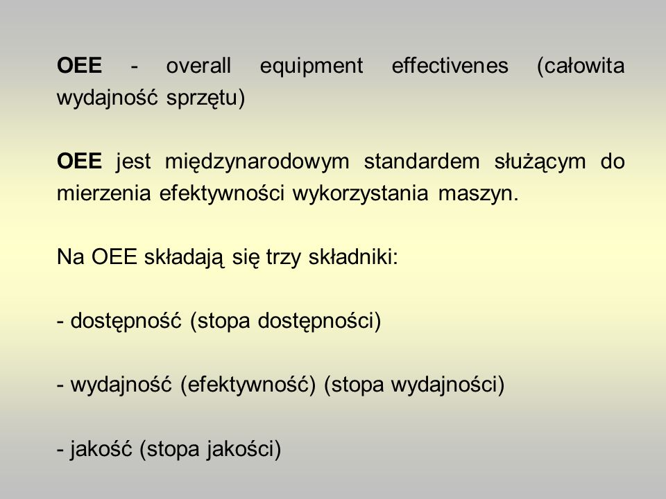 OEE - overall equipment effectivenes (całowita wydajność sprzętu)