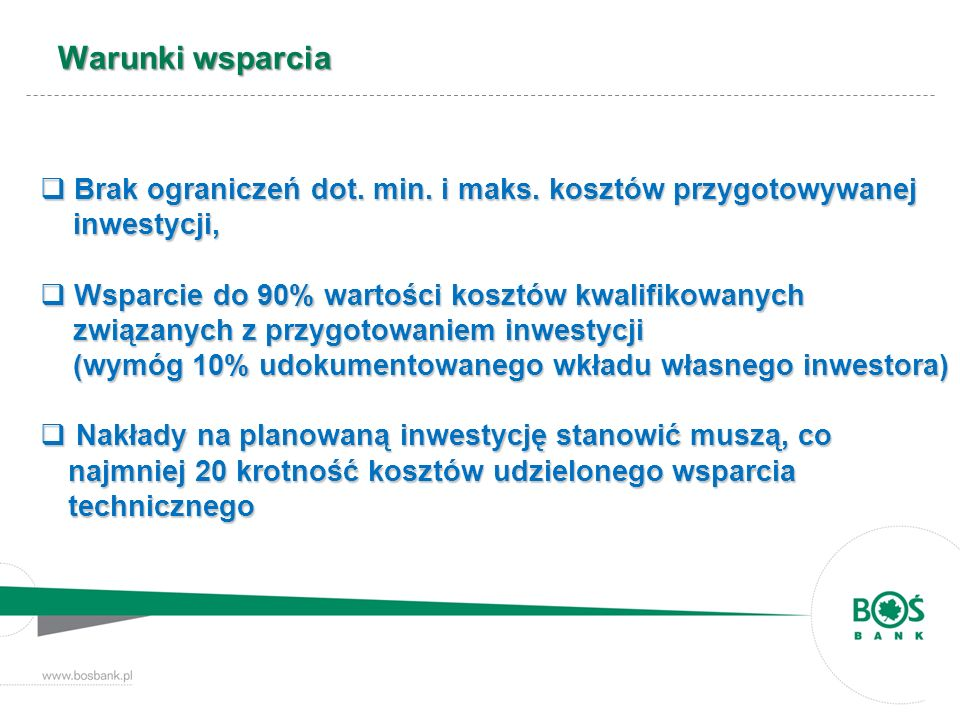 Warunki wsparciaBrak ograniczeń dot. min. i maks. kosztów przygotowywanej inwestycji,