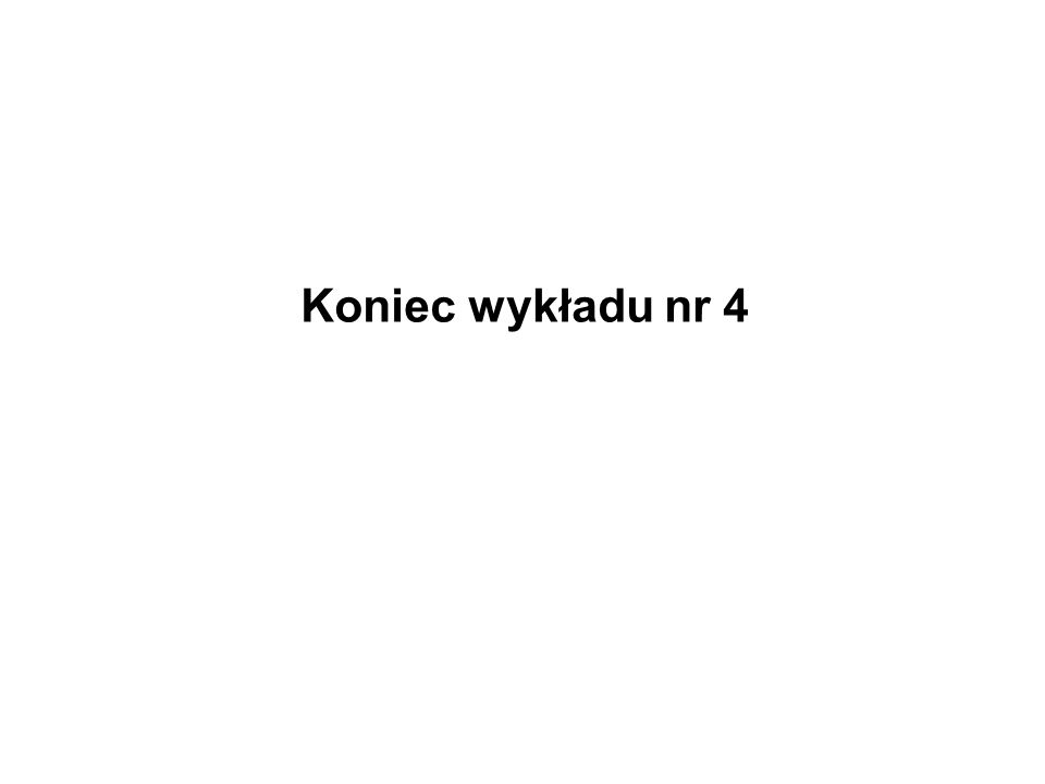 Koniec wykładu nr 4