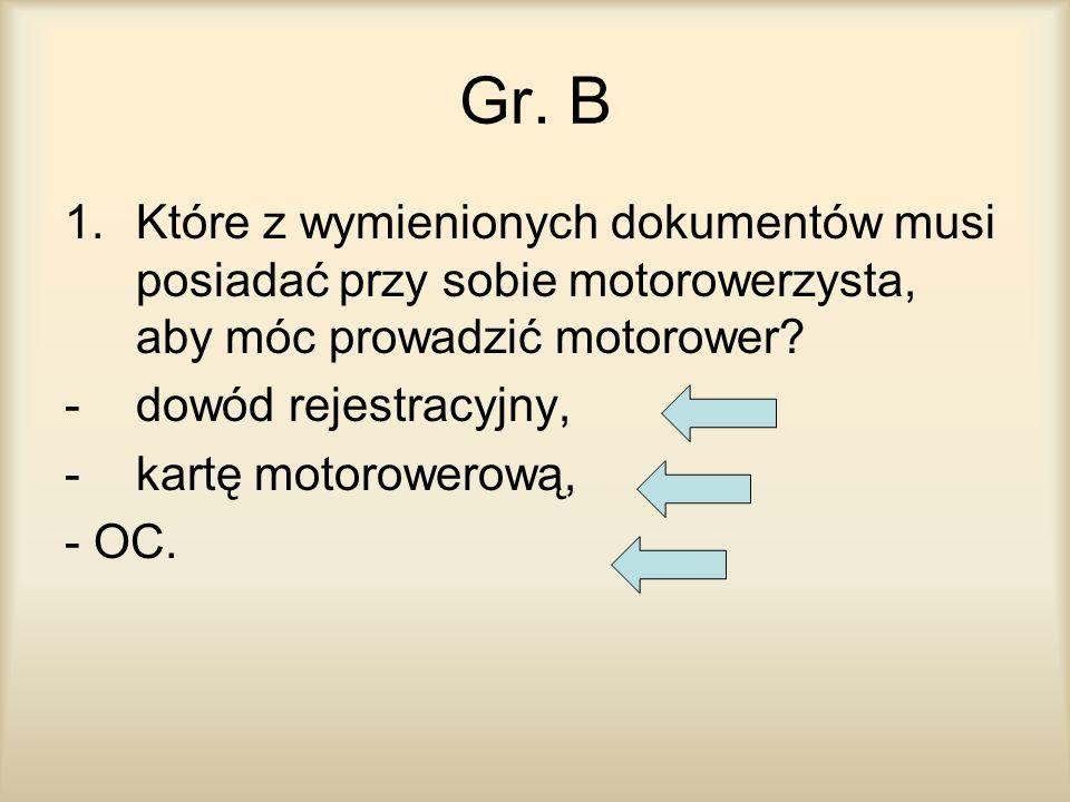 Gr. B Które z wymienionych dokumentów musi posiadać przy sobie motorowerzysta, aby móc prowadzić motorower