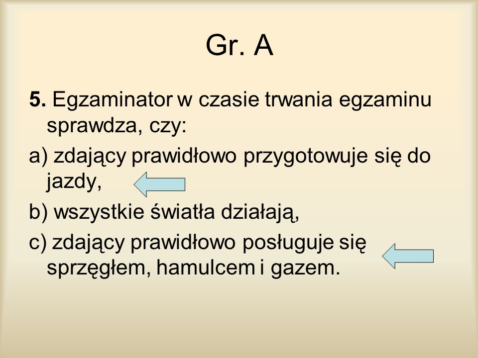 Gr. A 5. Egzaminator w czasie trwania egzaminu sprawdza, czy: