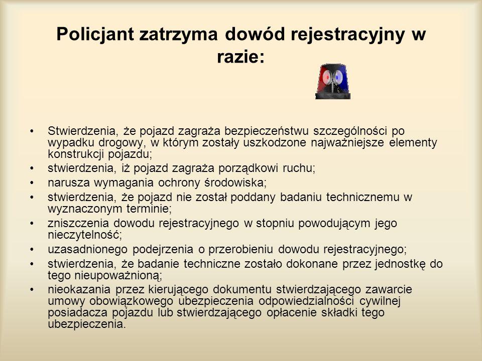 Policjant zatrzyma dowód rejestracyjny w razie: