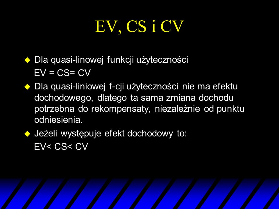 EV, CS i CV Dla quasi-linowej funkcji użyteczności EV = CS= CV