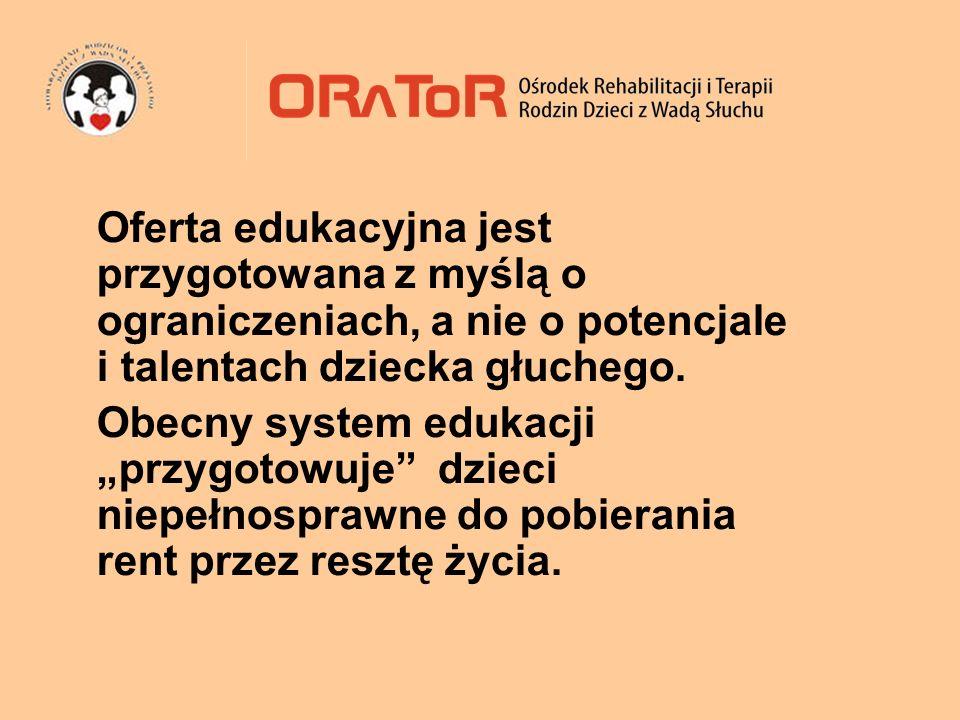 Oferta edukacyjna jest przygotowana z myślą o ograniczeniach, a nie o potencjale i talentach dziecka głuchego.