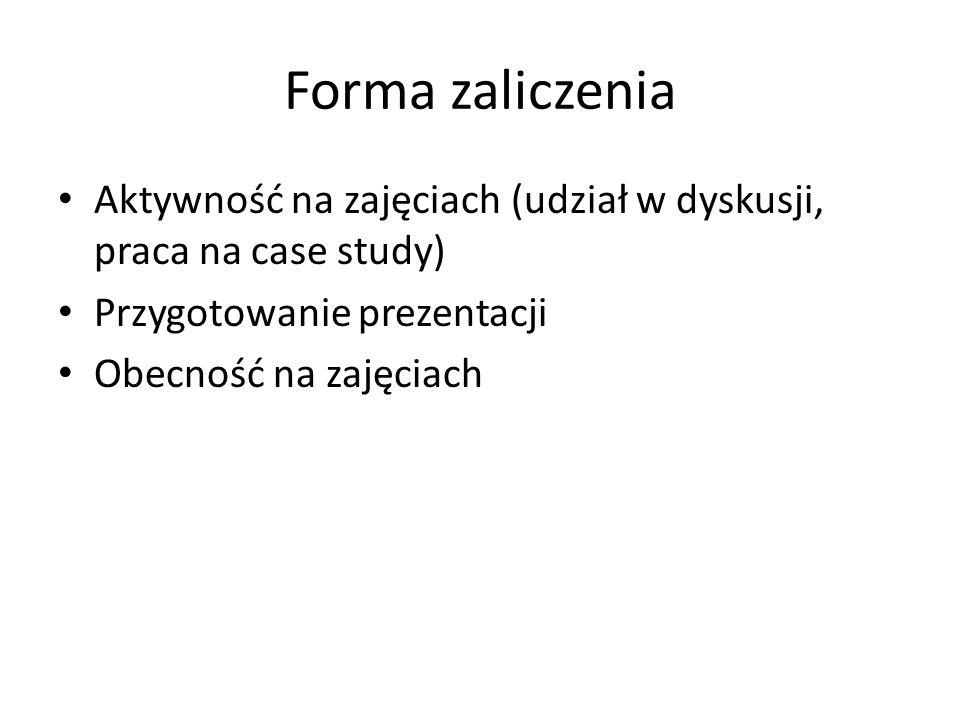 Forma zaliczenia Aktywność na zajęciach (udział w dyskusji, praca na case study) Przygotowanie prezentacji.