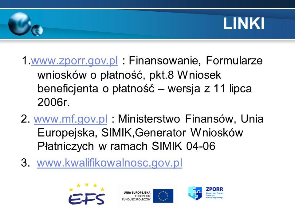 LINKI 1.www.zporr.gov.pl : Finansowanie, Formularze wniosków o płatność, pkt.8 Wniosek beneficjenta o płatność – wersja z 11 lipca 2006r.