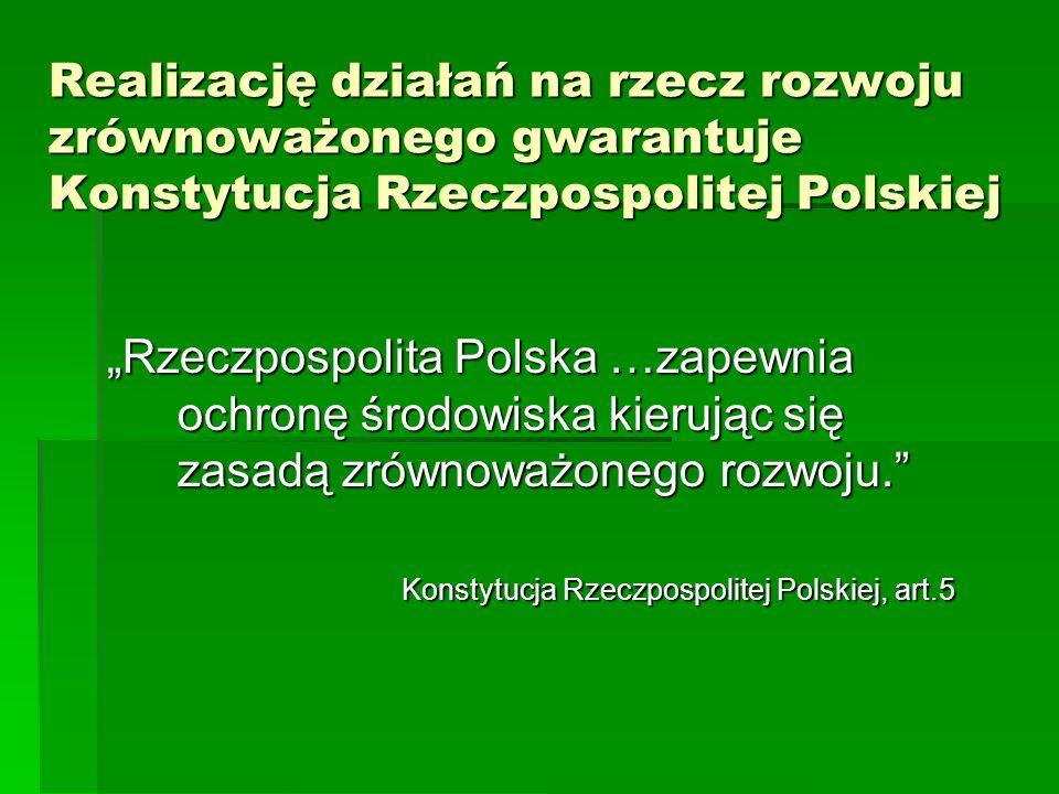 Realizację działań na rzecz rozwoju zrównoważonego gwarantuje Konstytucja Rzeczpospolitej Polskiej