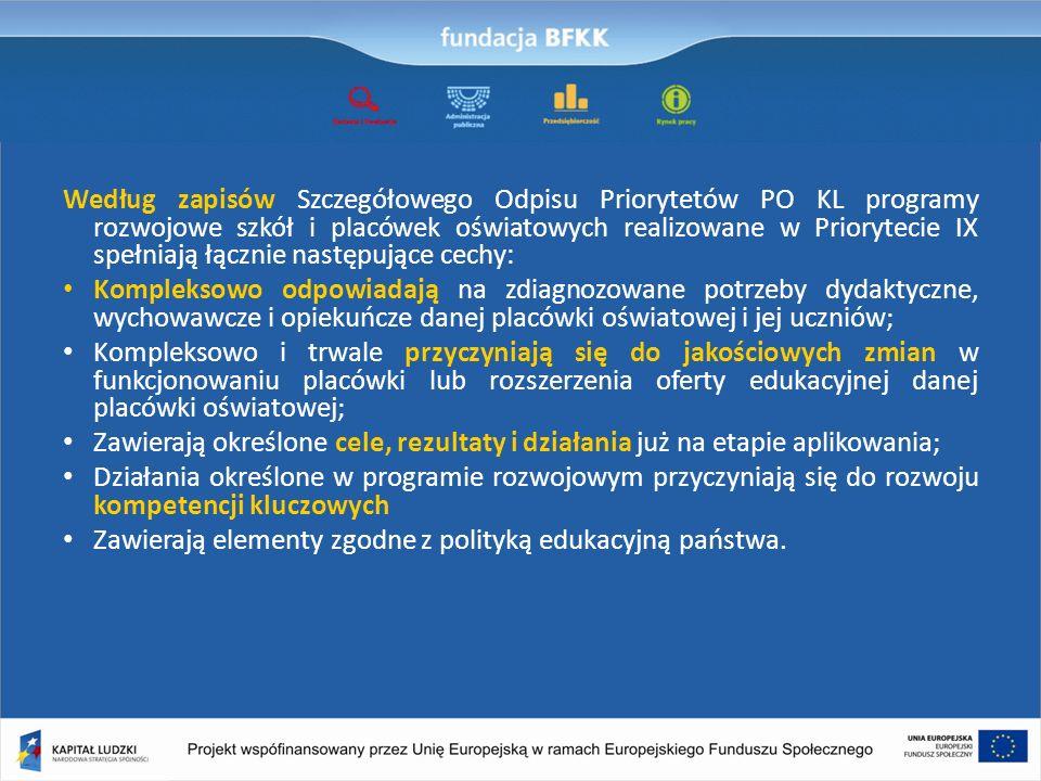 Według zapisów Szczegółowego Odpisu Priorytetów PO KL programy rozwojowe szkół i placówek oświatowych realizowane w Priorytecie IX spełniają łącznie następujące cechy: