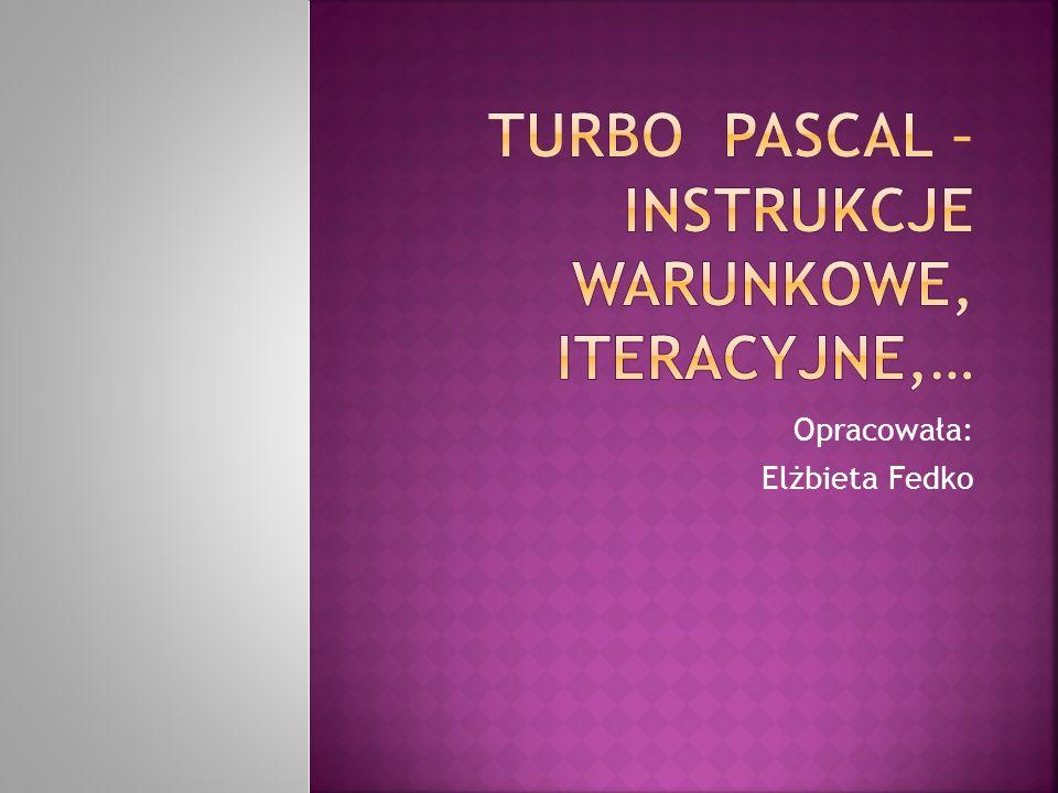 Turbo pascal – instrukcje warunkowe, iteracyjne,…