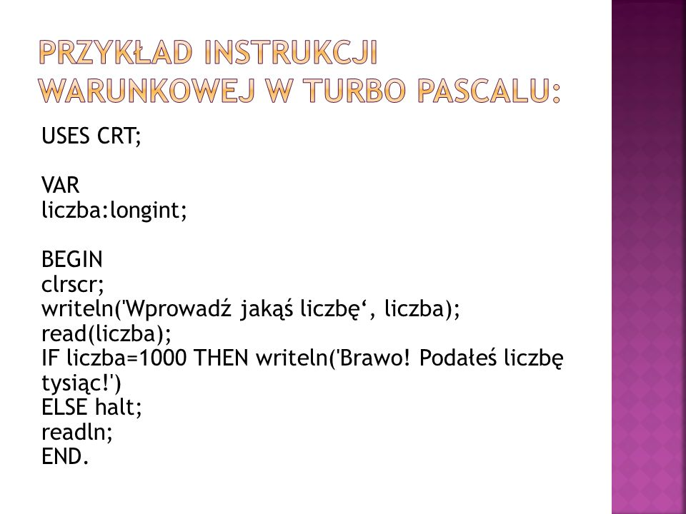 Przykład instrukcji warunkowej w Turbo Pascalu: