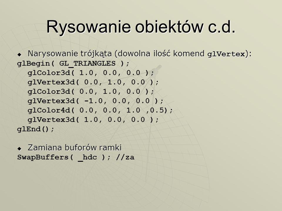 Rysowanie obiektów c.d. Narysowanie trójkąta (dowolna ilość komend glVertex): glBegin( GL_TRIANGLES );