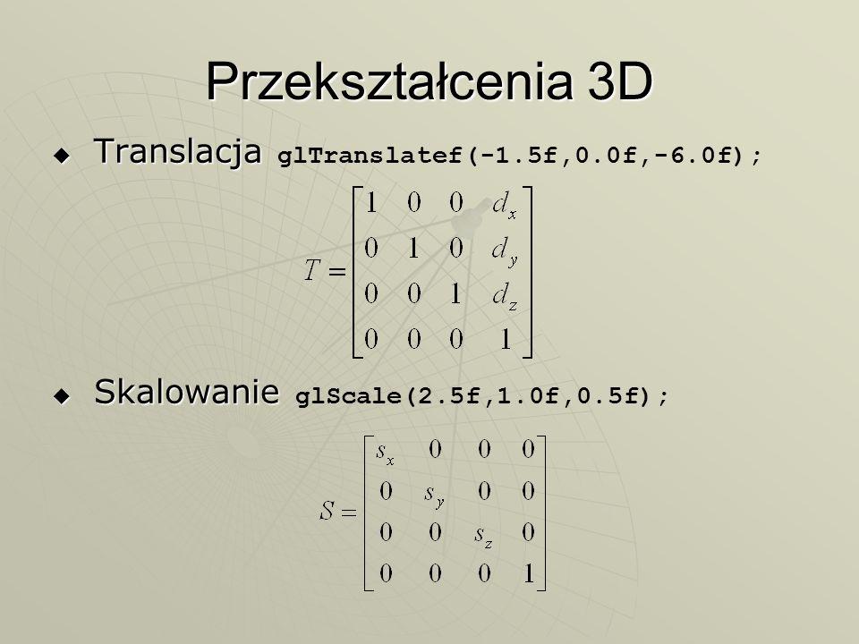 Przekształcenia 3D Translacja glTranslatef(-1.5f,0.0f,-6.0f);