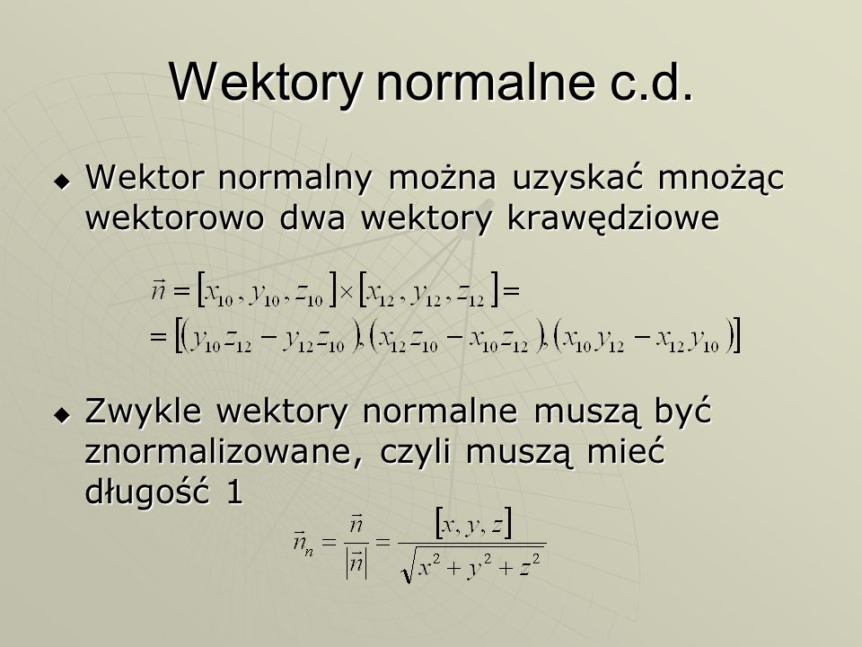 Wektory normalne c.d. Wektor normalny można uzyskać mnożąc wektorowo dwa wektory krawędziowe.