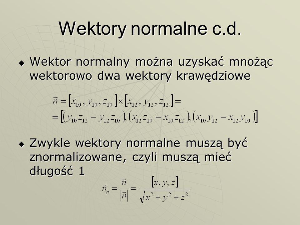 Wektory normalne c.d.Wektor normalny można uzyskać mnożąc wektorowo dwa wektory krawędziowe.
