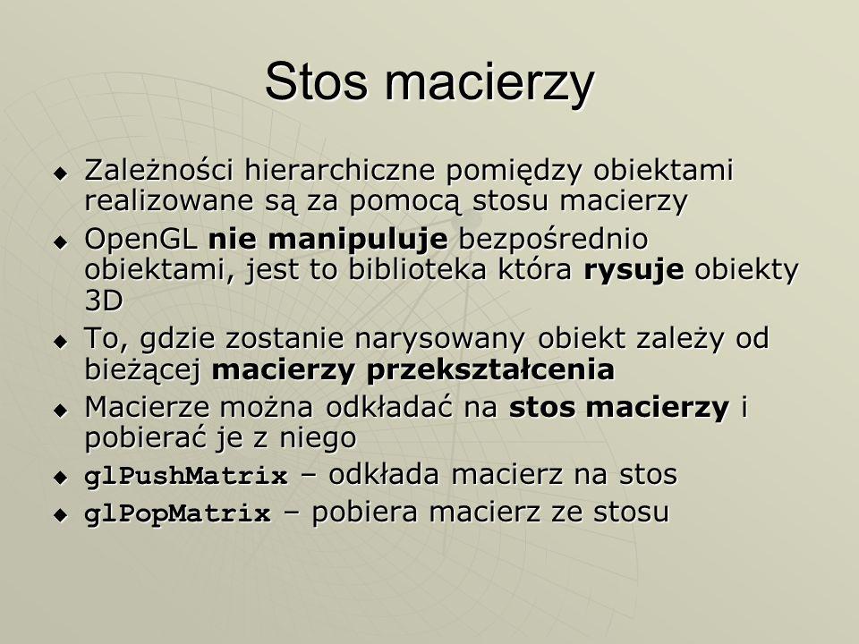 Stos macierzyZależności hierarchiczne pomiędzy obiektami realizowane są za pomocą stosu macierzy.