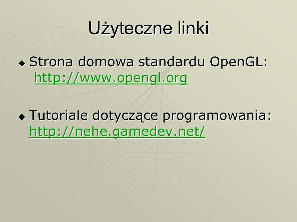 Użyteczne linki Strona domowa standardu OpenGL: http://www.opengl.org