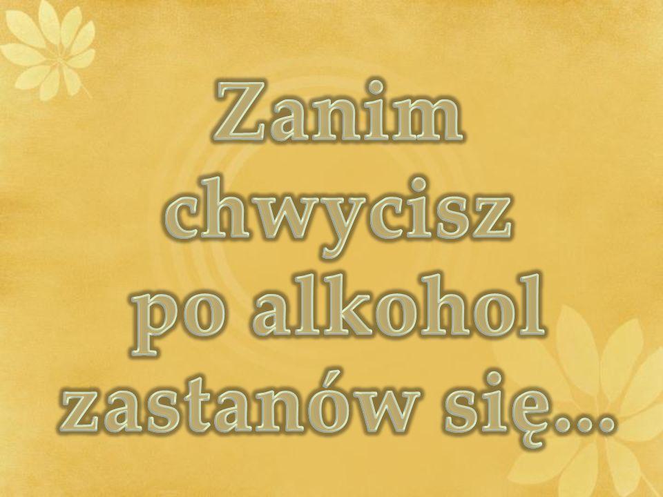 po alkohol zastanów się...