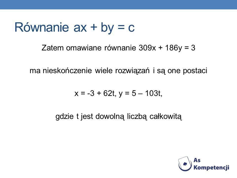 Równanie ax + by = c Zatem omawiane równanie 309x + 186y = 3