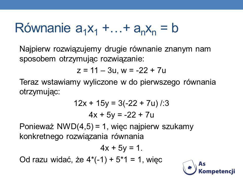 Równanie a1x1 +…+ anxn = b Najpierw rozwiązujemy drugie równanie znanym nam sposobem otrzymując rozwiązanie: