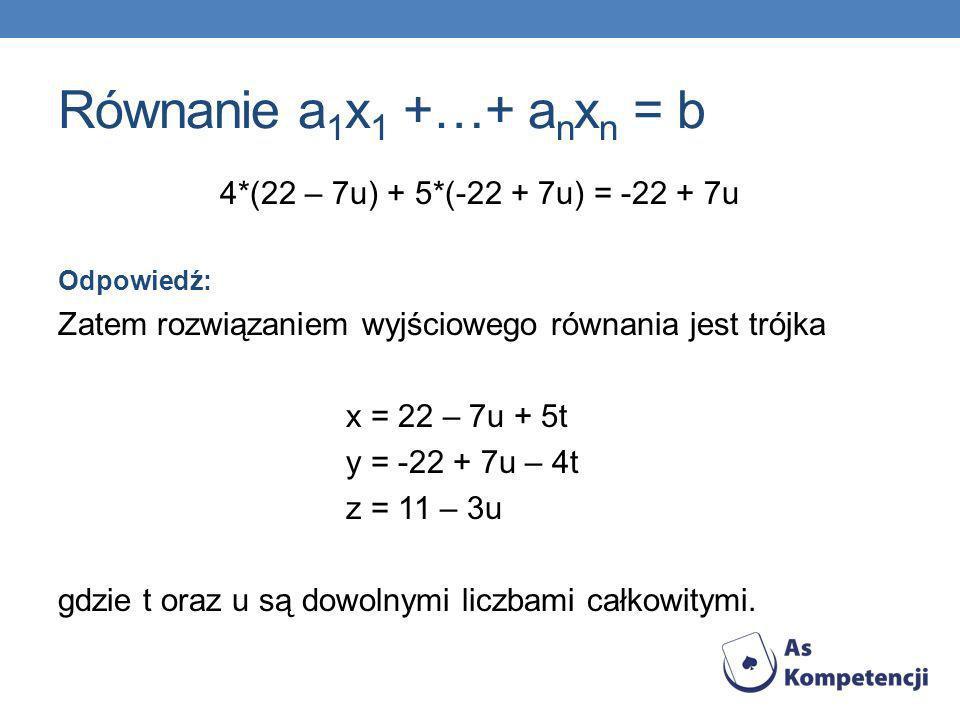 Równanie a1x1 +…+ anxn = b 4*(22 – 7u) + 5*(-22 + 7u) = -22 + 7u