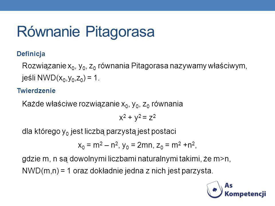 Równanie Pitagorasa Definicja. Rozwiązanie x0, y0, z0 równania Pitagorasa nazywamy właściwym, jeśli NWD(x0,y0,z0) = 1.