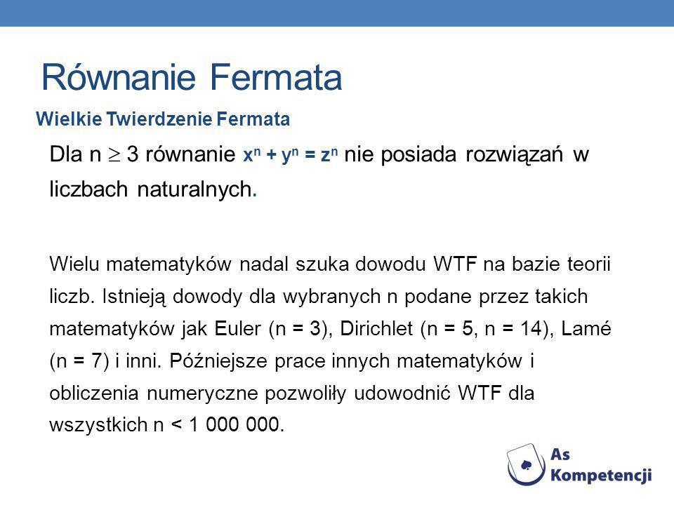Równanie Fermata Wielkie Twierdzenie Fermata. Dla n  3 równanie xn + yn = zn nie posiada rozwiązań w liczbach naturalnych.