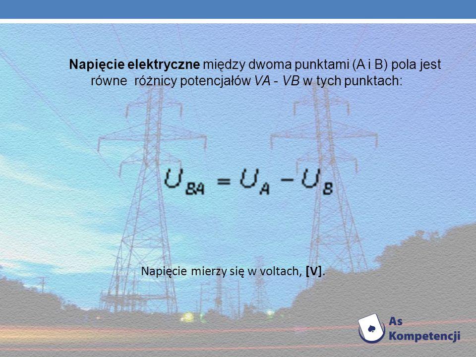 Napięcie elektryczne między dwoma punktami (A i B) pola jest równe różnicy potencjałów VA - VB w tych punktach: