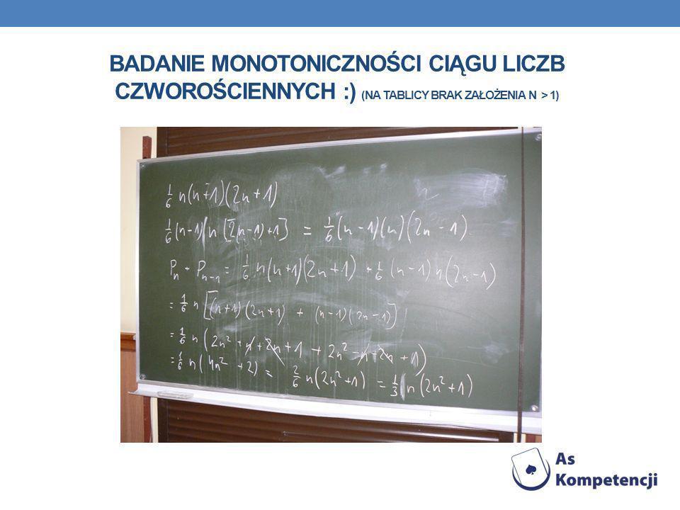 Badanie monotoniczności ciągu liczb czworościennych :) (na tablicy brak założenia n > 1)