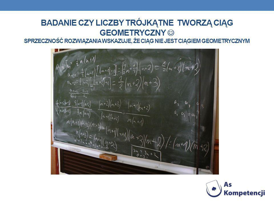 Badanie czy liczby trójkątne tworzą ciąg geometryczny  Sprzeczność rozwiązania wskazuje, że ciąg nie jest ciągiem geometrycznym