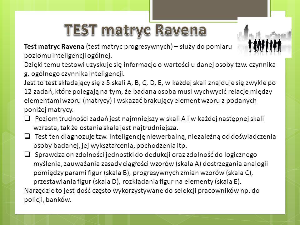 TEST matryc Ravena Test matryc Ravena (test matryc progresywnych) – służy do pomiaru poziomu inteligencji ogólnej.