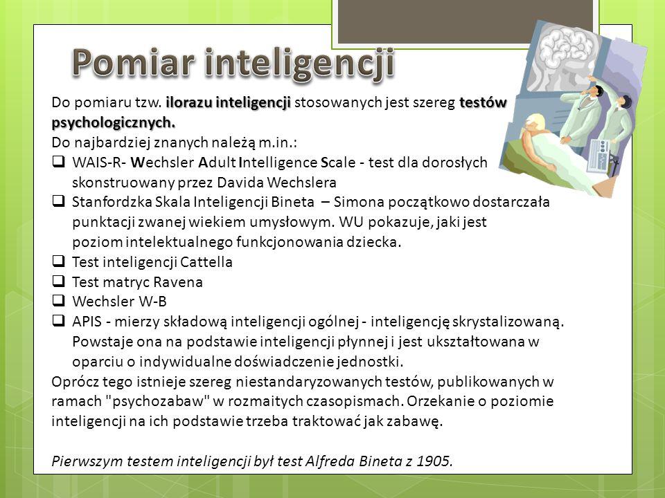 Pomiar inteligencji Do pomiaru tzw. ilorazu inteligencji stosowanych jest szereg testów psychologicznych.