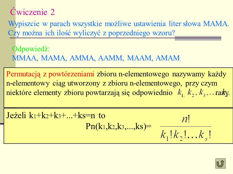 Ćwiczenie 2 Jeżeli k1+k2+k3+...+ks=n to Pn(k1,k2,k3,...,ks)=