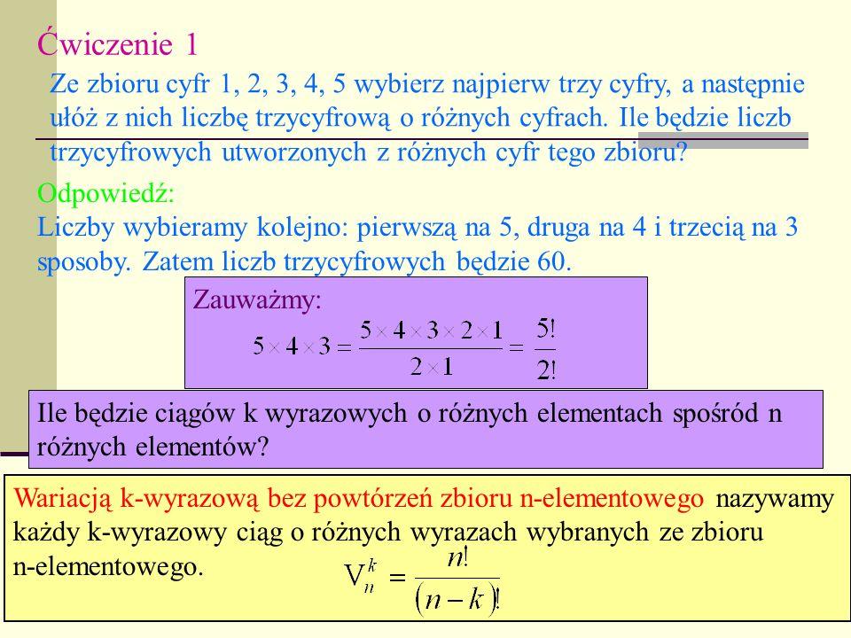 Ćwiczenie 1 Ze zbioru cyfr 1, 2, 3, 4, 5 wybierz najpierw trzy cyfry, a następnie.