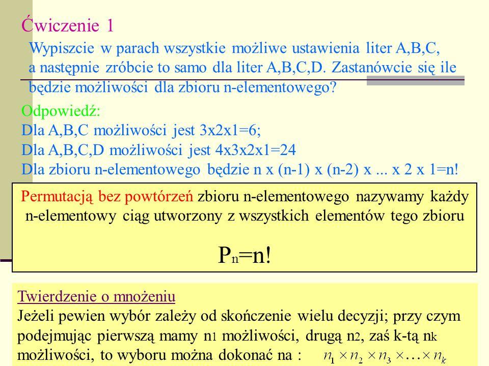 Ćwiczenie 1 Wypiszcie w parach wszystkie możliwe ustawienia liter A,B,C, a następnie zróbcie to samo dla liter A,B,C,D. Zastanówcie się ile.