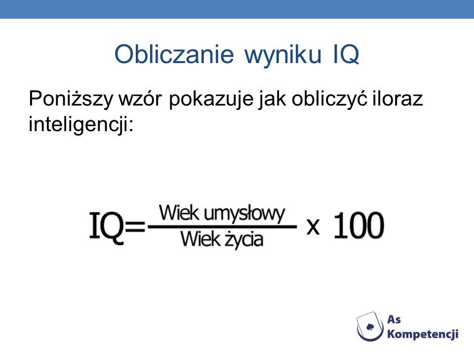 Obliczanie wyniku IQ Poniższy wzór pokazuje jak obliczyć iloraz inteligencji: