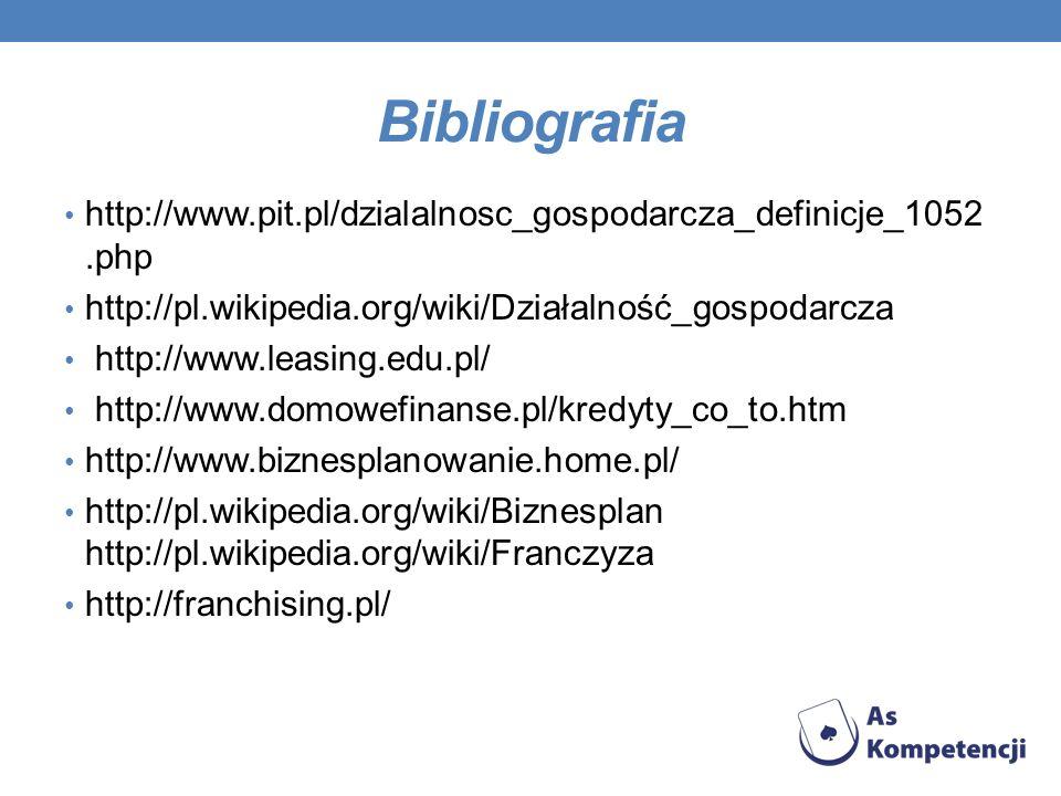 Bibliografia http://www.pit.pl/dzialalnosc_gospodarcza_definicje_1052.php. http://pl.wikipedia.org/wiki/Działalność_gospodarcza.