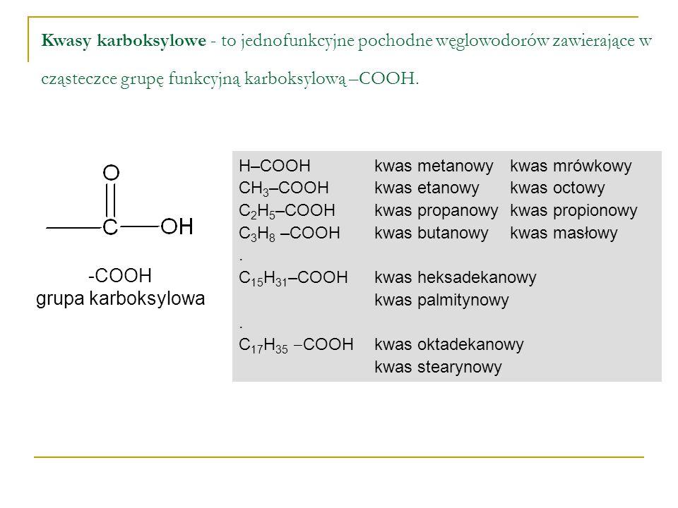 Kwasy karboksylowe - to jednofunkcyjne pochodne węglowodorów zawierające w cząsteczce grupę funkcyjną karboksylową –COOH.