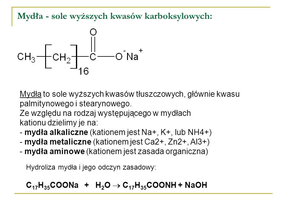 Mydła - sole wyższych kwasów karboksylowych: