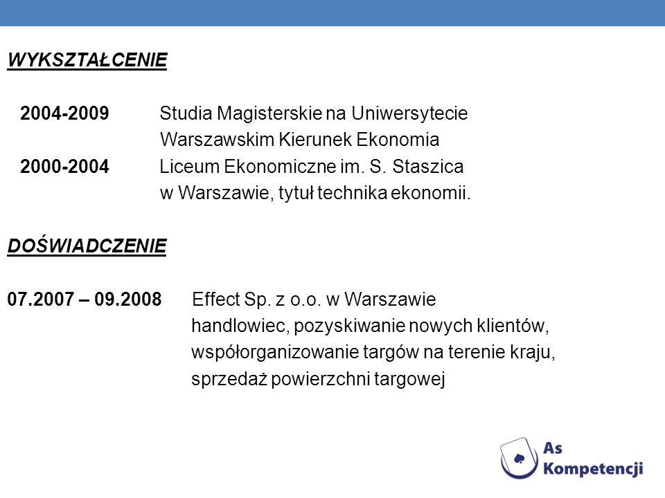 WYKSZTAŁCENIE 2004-2009 Studia Magisterskie na Uniwersytecie. Warszawskim Kierunek Ekonomia.
