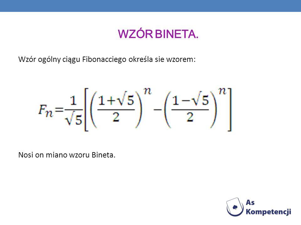 Wzór Bineta. Wzór ogólny ciągu Fibonacciego określa sie wzorem: Nosi on miano wzoru Bineta.