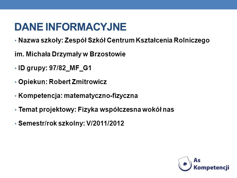 DANE INFORMACYJNE Nazwa szkoły: Zespół Szkół Centrum Kształcenia Rolniczego. im. Michała Drzymały w Brzostowie.