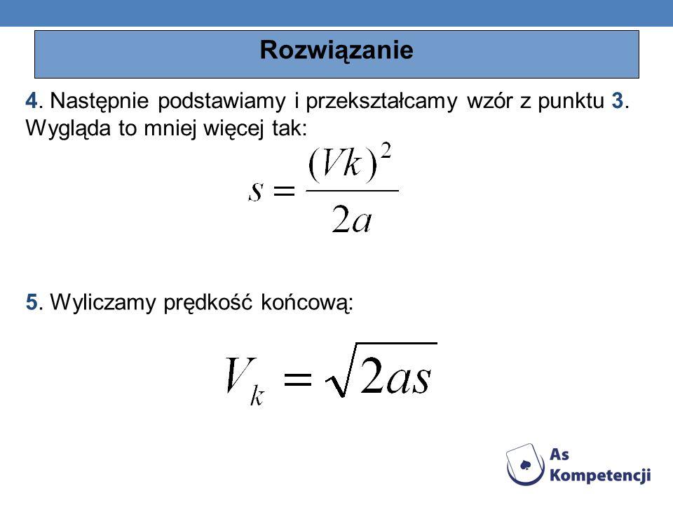Rozwiązanie 4. Następnie podstawiamy i przekształcamy wzór z punktu 3. Wygląda to mniej więcej tak: