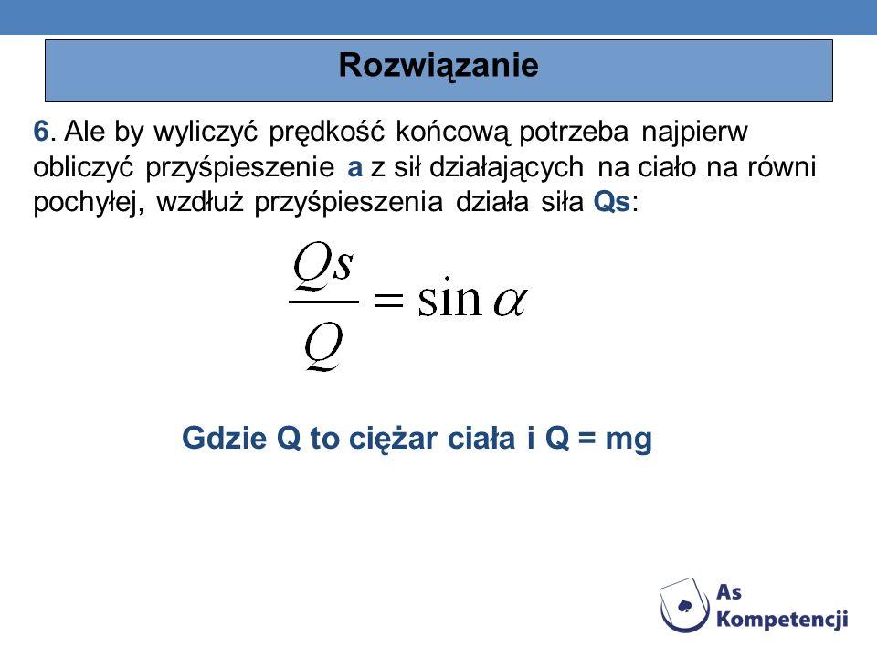 Gdzie Q to ciężar ciała i Q = mg