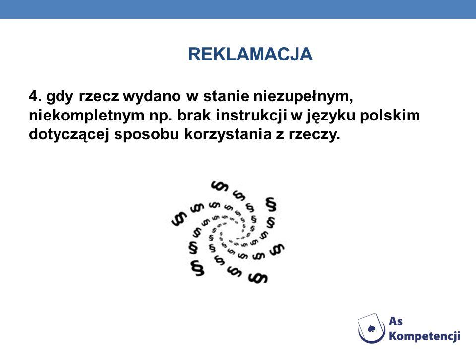 REKLAMACJA4.gdy rzecz wydano w stanie niezupełnym, niekompletnym np.